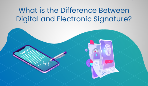 What is the difference between digital and electronic signature?